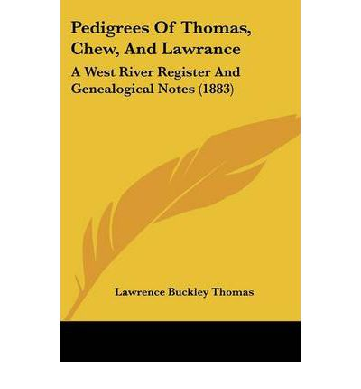 Pedigrees of Thomas, Chew, and Lawrance