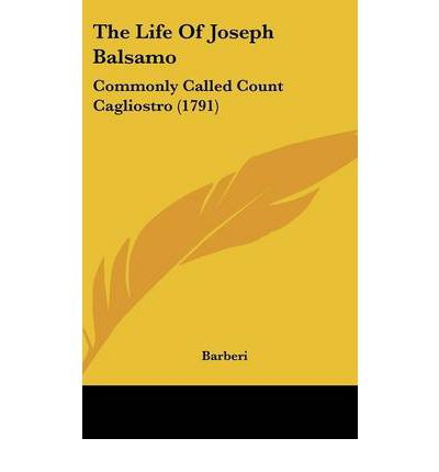 The Life of Joseph Balsamo : Commonly Called Count Cagliostro (1791)