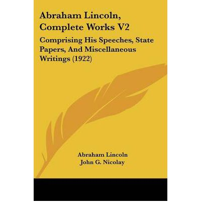 abraham lincoln speeches and writings The source of this small sample of letters, speeches, and writings is the  collected works of abraham lincoln, edited by roy p basler introductions to  individual.