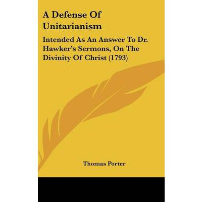 A Defense of Unitarianism : Intended as an Answer to Dr. Hawker's Sermons, on the Divinity of Christ (1793)