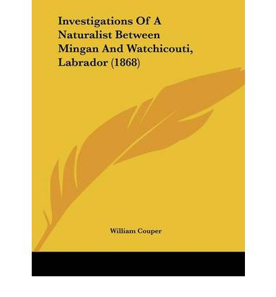 Investigations of a Naturalist Between Mingan and Watchicouti, Labrador (1868)