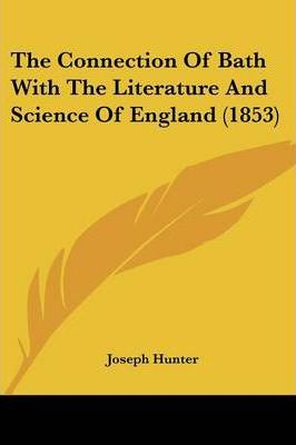 The Connection of Bath with the Literature and Science of England (1853)