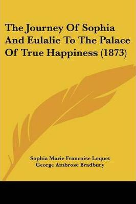 The Journey of Sophia and Eulalie to the Palace of True Happiness (1873)