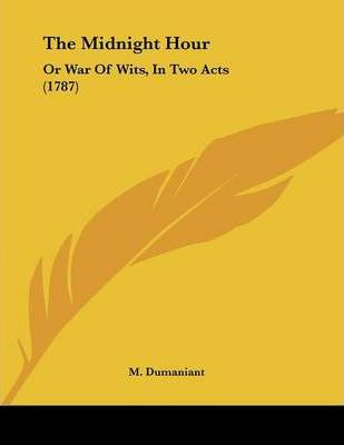 The Midnight Hour : Or War of Wits, in Two Acts (1787)