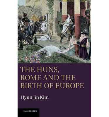 The Huns, Rome and the Birth of Europe