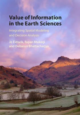 Value of Information in the Earth Sciences : Integrating Spatial Modeling and Decision Analysis