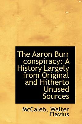 an analysis of the burr conspiracy Risk culture is the first scholarly book to offer a unique synthesis of literary close reading and sociological theory in the service of cultural analysis phillis wheatley, aaron burr, john marrant, john fiske, trials of the human heart, charlotte temple, burr conspiracy nothing nothing.