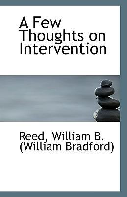 Few Thoughts on Intervention : Reed William B (William Bradford ...