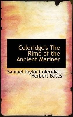 an analysis of the rime of the ancient mariner by samuel taylor coleridge The rime of the ancient mariner (originally the rime of the ancyent marinere) is the longest major poem by the english poet samuel taylor coleridge, written in 1797–98 and published in 1798.