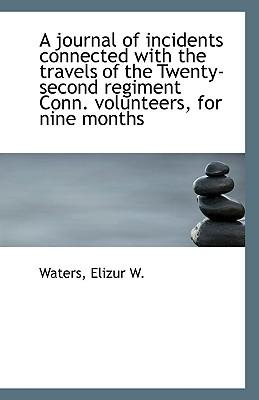 A Journal of Incidents Connected with the Travels of the Twenty-Second Regiment Conn. Volunteers, Fo