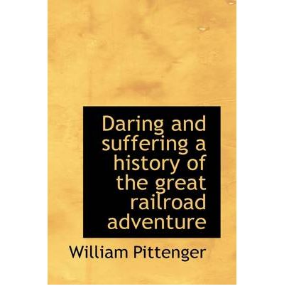 E book download forum Daring and Suffering a History of the Great Railroad Adventure suomeksi FB2 9781115694285