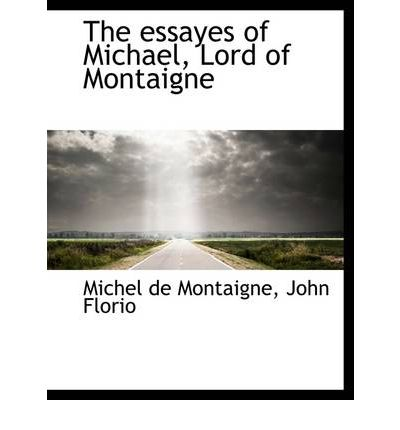 michael montaigne essay Dr johnson's dictionary defined an essay as a loose sally of the mind an irregular indigested piece bacon's compositions tend to drive at a single conclusion, but johnson's sally is a nice fit for montaigne's meandering collection of thoughts, and those of his.