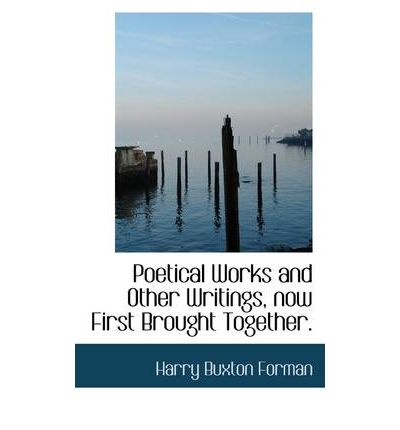 Poetical Works and Other Writings, Now First Brought Together.
