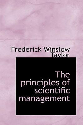 the principles of scientific management Free essay: scientific management is a theory of management that analyzed and synthesized workflows its main objective was improving economic efficiency.
