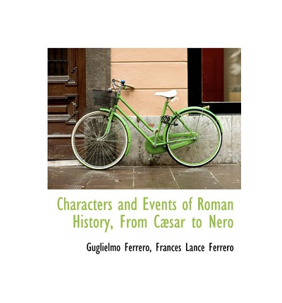 Download online di audiolibri Characters and Events of Roman History, from C Sar to Nero iBook by Guglielmo Ferrero, Frances Lance Ferrero