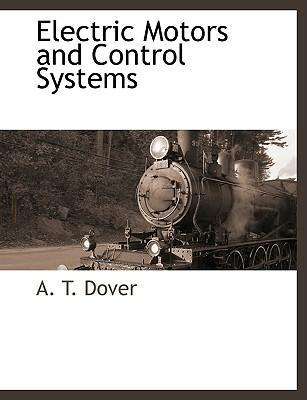 Electric Motors And Control Systems A T Dover 9781117873770