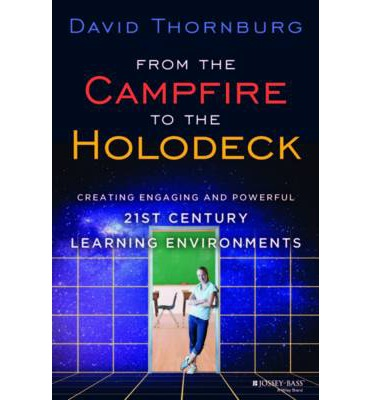 From the Campfire to the Holodeck : Creating Engaging and Powerful 21st Century Learning Environments