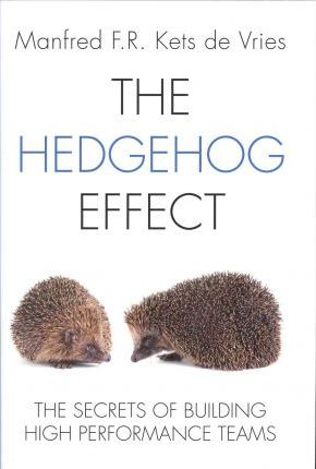The Hedgehog Effect : The Secrets of Building High Performance Teams