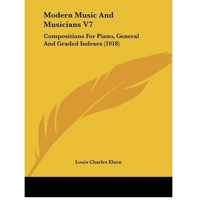 Modern Music and Musicians V7 : Compositions for Piano, General and Graded Indexes (1918)