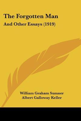 william graham sumner essay the forgotten man Reprint of william graham sumner's popular essay the forgotten man he works, he votes, generally he prays--but he always pays all the burdens fall on him, or her.