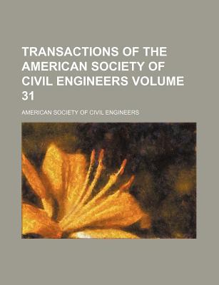 Transactions of the American Society of Civil Engineers Volume 31
