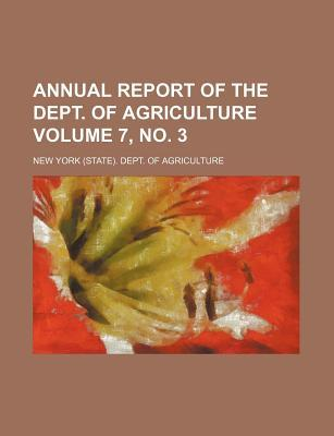 Annual Report of the Dept. of Agriculture Volume 7, No. 3