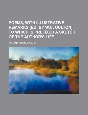 Poems, with Illustrative Remarks [Ed. by W.C. Oulton]. to Which Is Prefixed a Sketch of the Author's Life