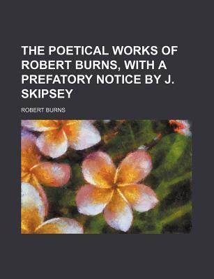 The Poetical Works of Robert Burns, with a Prefatory Notice by J. Skipsey