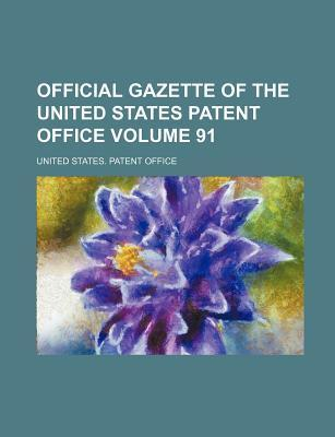 Official Gazette of the United States Patent Office Volume 91