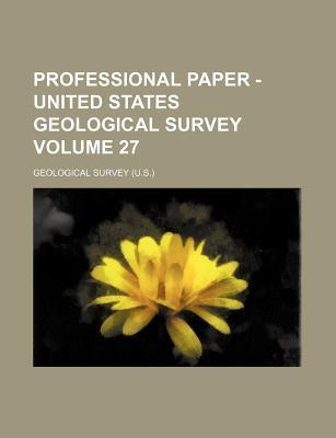 Professional Paper - United States Geological Survey Volume 27
