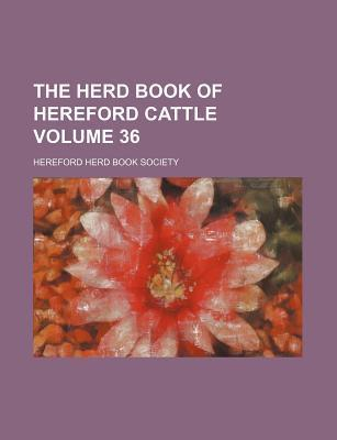 The Herd Book of Hereford Cattle Volume 36