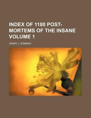 Index of 1180 Post-Mortems of the Insane Volume 1