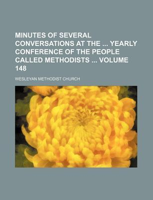 Minutes of Several Conversations at the Yearly Conference of the People Called Methodists Volume 148