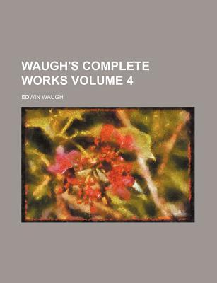 Waugh's Complete Works Volume 4