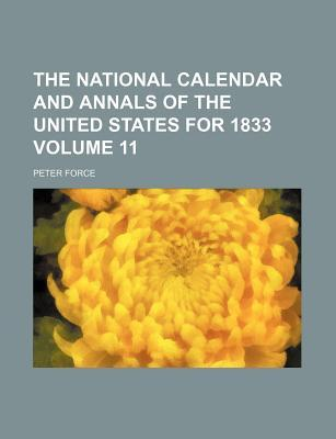 The National Calendar and Annals of the United States for 1833 Volume 11