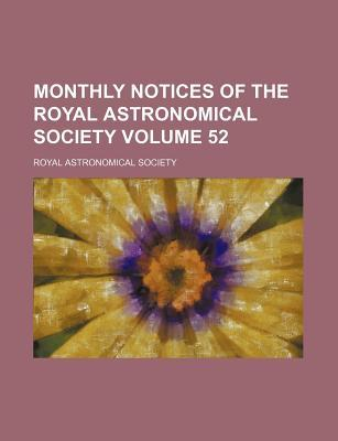 Monthly Notices of the Royal Astronomical Society Volume 52