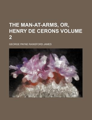 The Man-At-Arms, Or, Henry de Cerons Volume 2