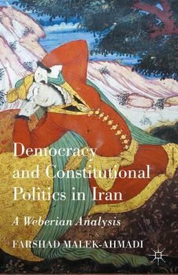 Democracy and Constitutional Politics in Iran 2015 : A Weberian Analysis