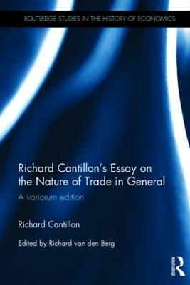 cantillon essay on the nature of commerce Richard cantillon was an irish refugee who fled to france after the defeat of james ii as a business associate of john law he sold stock on a rising market and made a fortune from the mississippi bubble his one great book 'essay on the nature of commerce in general' circulated widely among french and english.