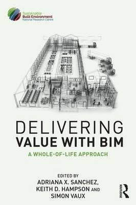 Delivering Value with Bim : A Whole-of-Life Approach