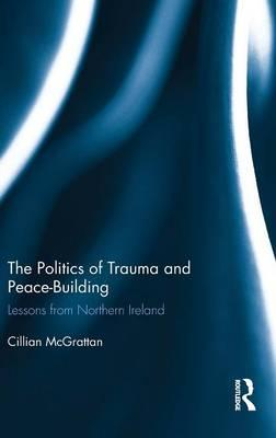 The Politics of Trauma and Peace-Building : Lessons from Northern Ireland