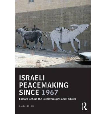 Israeli Peacemaking Since 1967 : Factors Behind the Breakthroughs and Failures