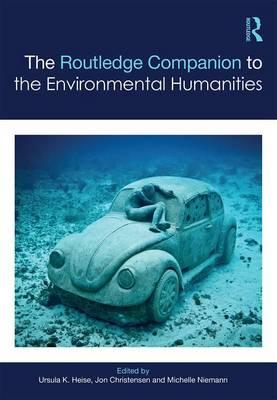 The routledge companion to the environmental humanities for Ursula heise