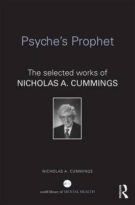 The Psyche's Prophet : The Selected Writings of Nicholas A. Cummings