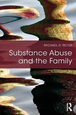 Substance Abuse and the Family : Michael D. Reiter : 9781138795075