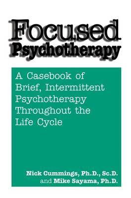 Focused Psychotherapy : A Casebook of Brief Intermittent Psychotherapy Throughout the Life Cycle