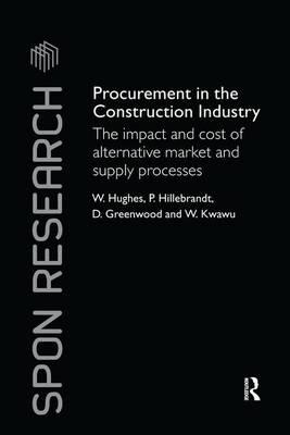 Procurement in the Construction Industry : The Impact and Cost of Alternative Market and Supply Processes