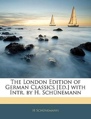 The London Edition of German Classics [Ed.] with Intr. by H. Schnemann