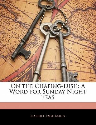 On the Chafing-Dish : A Word for Sunday Night Teas