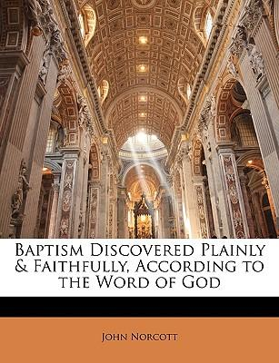 Baptism Discovered Plainly & Faithfully, According to the Word of God